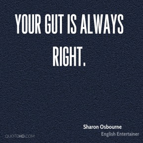 Your gut is always right.