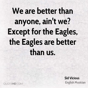 We are better than anyone, ain't we? Except for the Eagles, the Eagles are better than us.