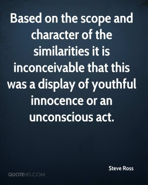 Based on the scope and character of the similarities it is inconceivable that this was a display of youthful innocence or an unconscious act.