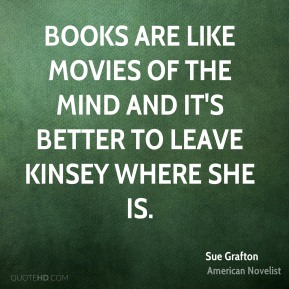 Books are like movies of the mind and it's better to leave Kinsey where she is.