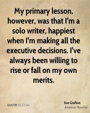 My primary lesson, however, was that I'm a solo writer, happiest when I'm making all the executive decisions. I've always been willing to rise or fall on my own merits.
