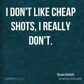 I don't like cheap shots, I really don't.