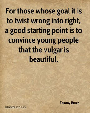 For those whose goal it is to twist wrong into right, a good starting point is to convince young people that the vulgar is beautiful.