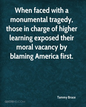 Tammy Bruce  - When faced with a monumental tragedy, those in charge of higher learning exposed their moral vacancy by blaming America first.