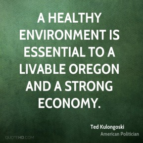 Ted Kulongoski - A healthy environment is essential to a livable Oregon and a strong economy.