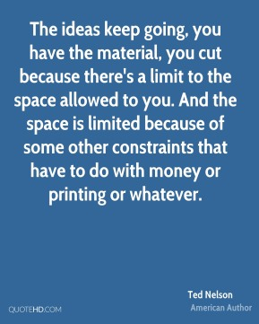 The ideas keep going, you have the material, you cut because there's a limit to the space allowed to you. And the space is limited because of some other constraints that have to do with money or printing or whatever.