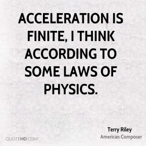 Terry Riley - Acceleration is finite, I think according to some laws of physics.