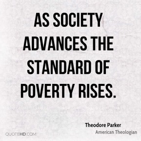 As society advances the standard of poverty rises.