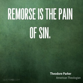 Remorse is the pain of sin.