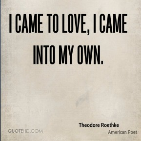 I came to love, I came into my own.