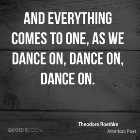 And everything comes to One, As we dance on, dance on, dance on.