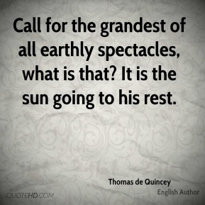 Call for the grandest of all earthly spectacles, what is that? It is the sun going to his rest.