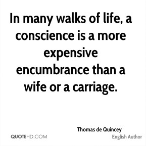 In many walks of life, a conscience is a more expensive encumbrance than a wife or a carriage.