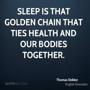 Thomas Dekker - Sleep is that golden chain that ties health and our bodies together.