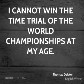 I cannot win the time trial of the world championships at my age.
