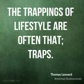 The trappings of lifestyle are often that; traps.
