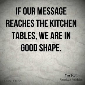 Tim Scott - If our message reaches the kitchen tables, we are in good shape.