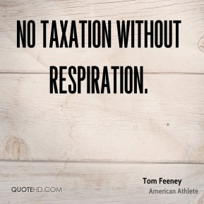 Tom Feeney - No taxation without respiration.