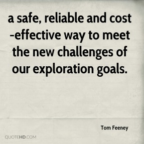 Tom Feeney  - a safe, reliable and cost-effective way to meet the new challenges of our exploration goals.