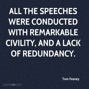 Tom Feeney  - All the speeches were conducted with remarkable civility, and a lack of redundancy.