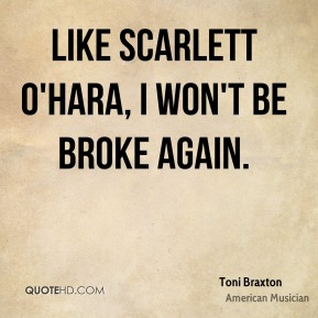 Toni Braxton - Like Scarlett O'Hara, I won't be broke again.