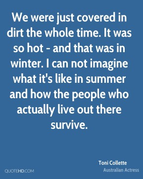 We were just covered in dirt the whole time. It was so hot - and that was in winter. I can not imagine what it's like in summer and how the people who actually live out there survive.