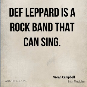 Def Leppard is a rock band that can sing.
