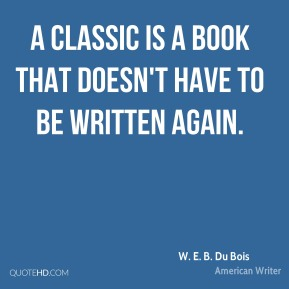 A classic is a book that doesn't have to be written again.
