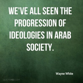 We've all seen the progression of ideologies in Arab society.