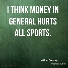 I think money in general hurts all sports.