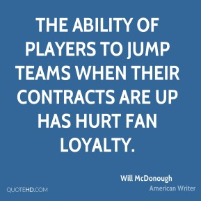 Will McDonough - The ability of players to jump teams when their contracts are up has hurt fan loyalty.