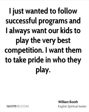 I just wanted to follow successful programs and I always want our kids to play the very best competition. I want them to take pride in who they play.
