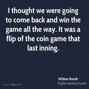 I thought we were going to come back and win the game all the way. It was a flip of the coin game that last inning.