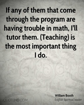 If any of them that come through the program are having trouble in math, I'll tutor them. (Teaching) is the most important thing I do.