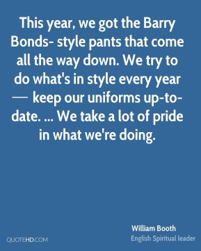 This year, we got the Barry Bonds- style pants that come all the way down. We try to do what's in style every year — keep our uniforms up-to-date. ... We take a lot of pride in what we're doing.