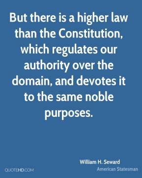 But there is a higher law than the Constitution, which regulates our authority over the domain, and devotes it to the same noble purposes.