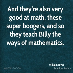 William Joyce - And they're also very good at math, these super boogers, and so they teach Billy the ways of mathematics.