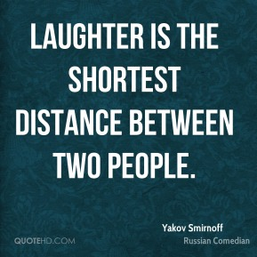 Laughter is the shortest distance between two people.
