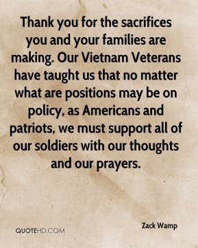 Zack Wamp - Thank you for the sacrifices you and your families are making. Our Vietnam Veterans have taught us that no matter what are positions may be on policy, as Americans and patriots, we must support all of our soldiers with our thoughts and our prayers.