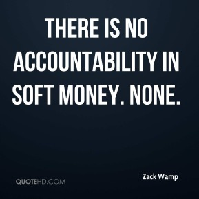 There is no accountability in soft money. None.