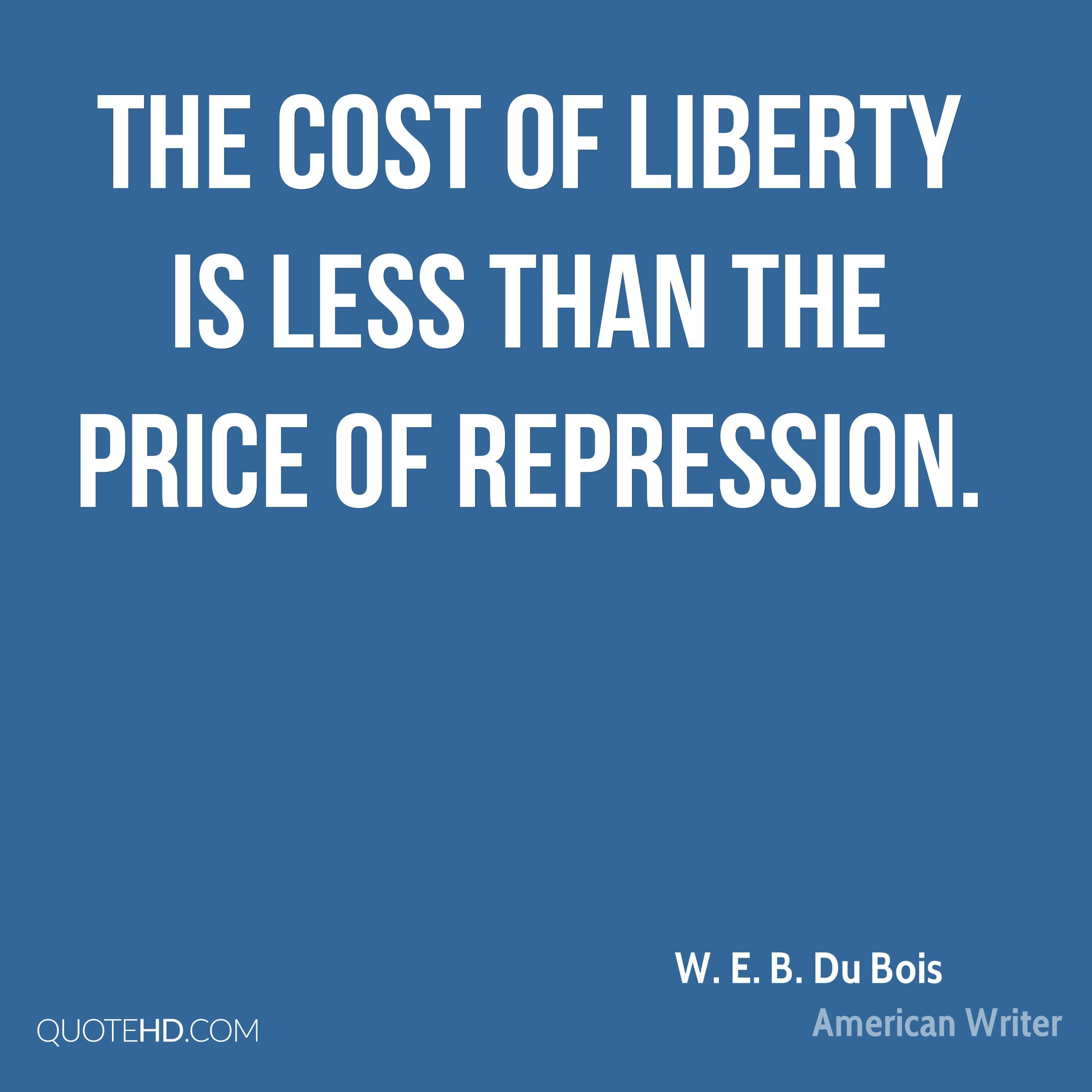 The cost of liberty is less than the price of repression.