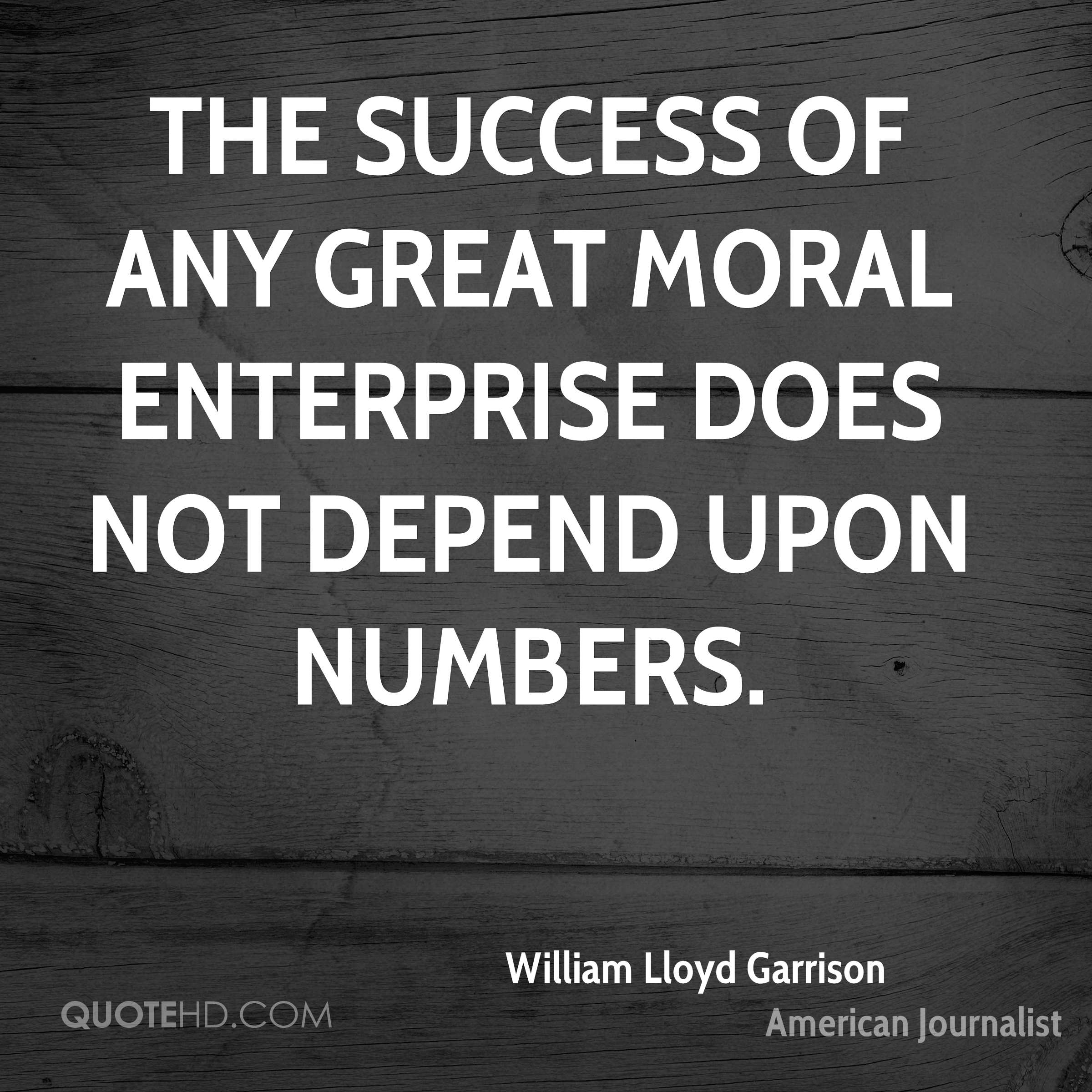 The success of any great moral enterprise does not depend upon numbers.