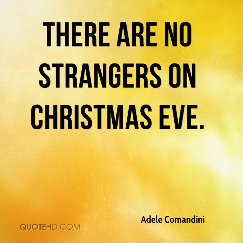 There are no strangers on Christmas Eve.