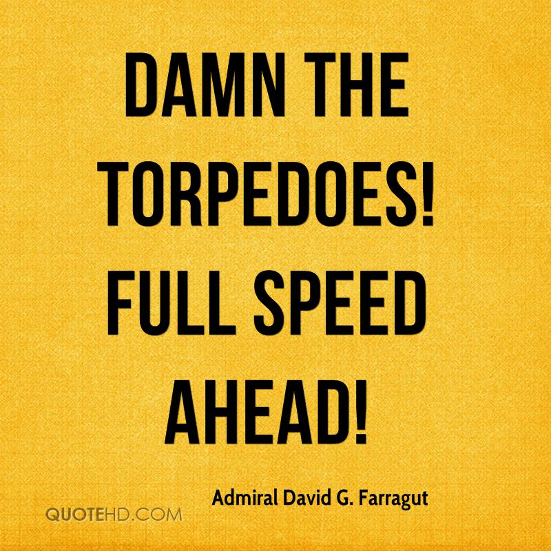 damn the torpedoes full speed ahead essay