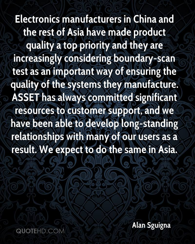 Electronics manufacturers in China and the rest of Asia have made product quality a top priority and they are increasingly considering boundary-scan test as an important way of ensuring the quality of the systems they manufacture. ASSET has always committed significant resources to customer support, and we have been able to develop long-standing relationships with many of our users as a result. We expect to do the same in Asia.