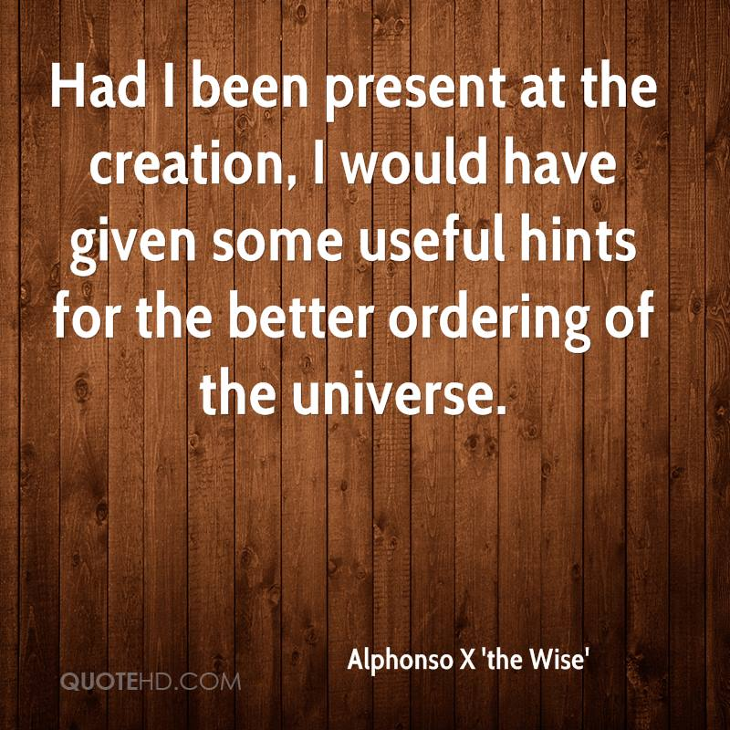 Had I been present at the creation, I would have given some useful hints for the better ordering of the universe.