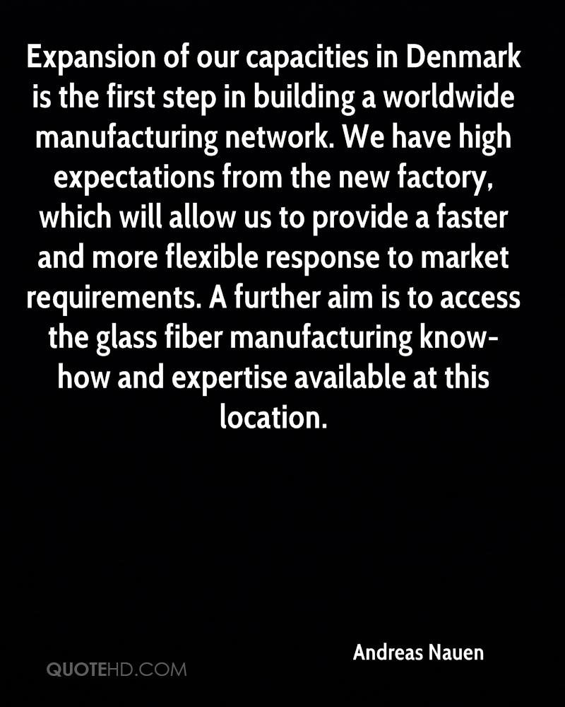 Expansion of our capacities in Denmark is the first step in building a worldwide manufacturing network. We have high expectations from the new factory, which will allow us to provide a faster and more flexible response to market requirements. A further aim is to access the glass fiber manufacturing know-how and expertise available at this location.
