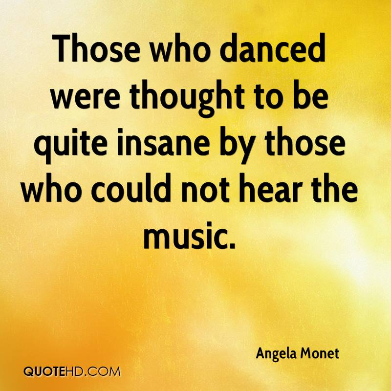 Those who danced were thought to be quite insane by those who could not hear the music.