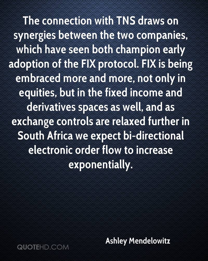 The connection with TNS draws on synergies between the two companies, which have seen both champion early adoption of the FIX protocol. FIX is being embraced more and more, not only in equities, but in the fixed income and derivatives spaces as well, and as exchange controls are relaxed further in South Africa we expect bi-directional electronic order flow to increase exponentially.