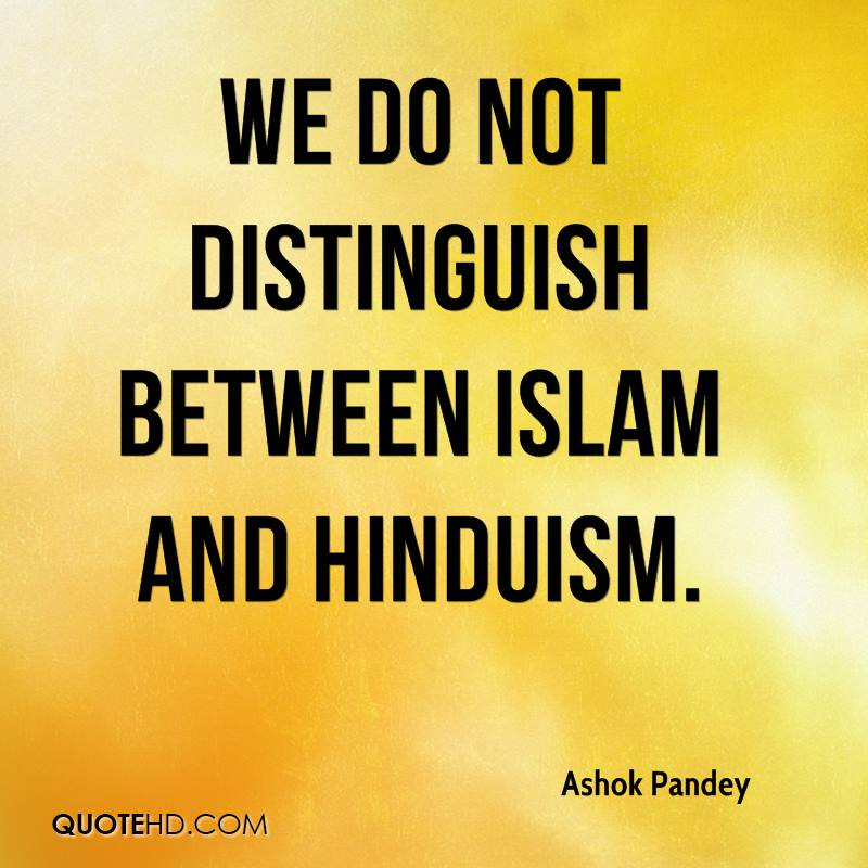We do not distinguish between Islam and Hinduism.
